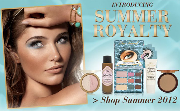 Too Faced Summer Royalty Collection Summer 2012 Too Faced Summer Royalty Collection for Summer 2012   Now Available   Promo Photos