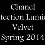 Chanel Perfection Lumière Velvet Collection Spring 2014 – Color Story
