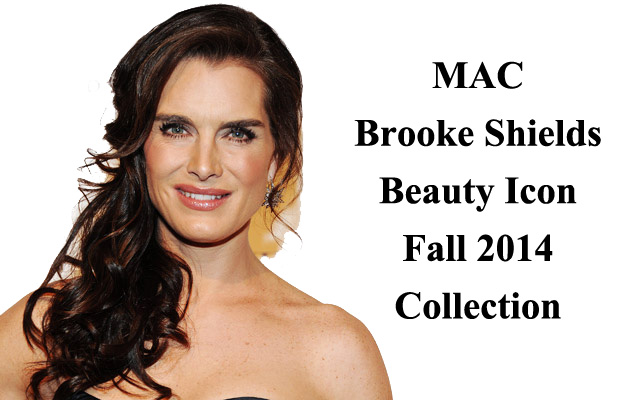 MAC Brooke Shields Beauty Icon Collection for Fall 2014 ...